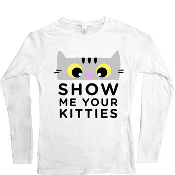 Show Me Your Kitties -- Women's Long-Sleeve