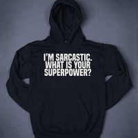 I Am Sarcastic What Is Your Supper Power Funny Slogan Sweatshirt Hoodie Adult Humor Sarcastic Sassy Top