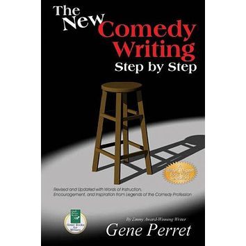 The New Comedy Writing Step by Step: Words of Instruction, Encouragement and Inspiration from the Legends of the Comedy Profession