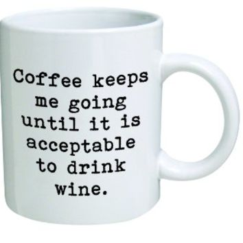 Coffee keeps me going until it is acceptable to drink wine - 11 OZ Coffee Mug - Funny Inspirational and sarcasm - By A Mug To Keep TM
