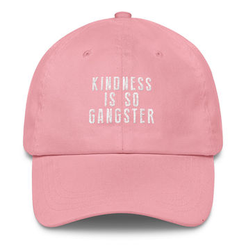 Kindness Is So Gangster Classic Dad Cap | The Inked Elephant