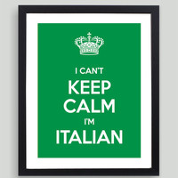 8x10 I Can't Keep Calm I'm Italian Art Print - Customized in Any Color Personalized Typography Funny Italy Italian Gift