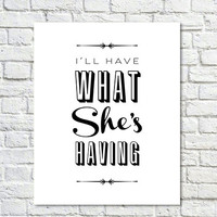 Typography Print, When Harry Met Sally, Black White Type, Movie Quote, Wall Decor, Classic - I'll Have What She's Having (8x10)