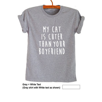 My cat is cuter than your boyfriend Cat T Shirt Cute Tops for Teen Women Men Cool Funny Humor Teen Gifts Tumblr Hipster Fashion Swag Dope