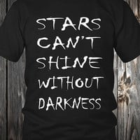Stars can't shine without darkness tshirt Tumblr clothing Facebook slogan status Instagram like