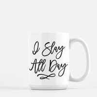 Beyonce Mug - I Slay All Day - Sassy Coffee Mug - Big Coffee Mug - funny mugs for women - coffee humor mugs - Mature Co