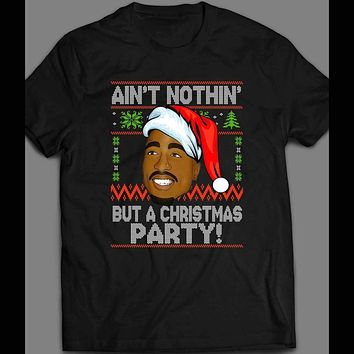 "TUPAC ""AIN'T NOTHIN' BUT A CHRISTMAS PARTY"" SHIRT"