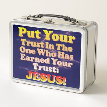 Put Your Trust In Jesus! He Has Earned It! Metal Lunch Box