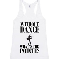 WITHOUT DANCE WHAT'S THE POINTE? | | SKREENED