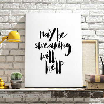 "Inspirational Quote Funny Poster ""Maybe Swearing Will Help"" Funny quoteMotivational poster Wall ArtWork Printable Quote Typography Poster"