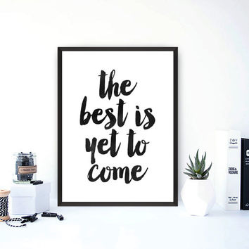 The Best is Yet To Come, Typographic Printable, Instant Wall Quote, Word Art, Home Decor, Typography Poster, Inspirational Quote, Wall Art