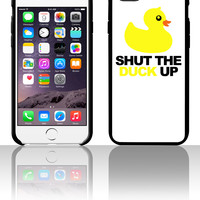 Shut The Duck Up 5 5s 6 6plus phone cases