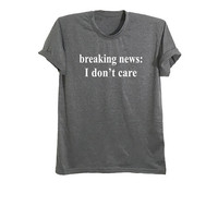 Breaking news I don't care funny t-shirts with saying shirt unisex tshirts tumblr grunge fashion sarcastic t shirt clothing size XS S M L