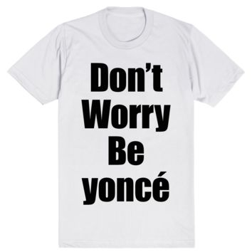 Don't Worry Be yoncé