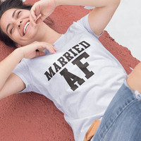 Married AF Shirt, Gift for Husband, Gifts for Wife, Honemoon Shirt, Funny Tees Tumblr Tees Unsiex - Womens Wedding Gift