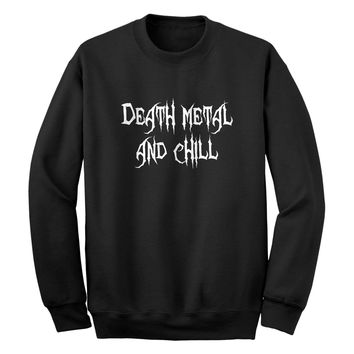 Crewneck Death Metal and Chill Unisex Sweatshirt