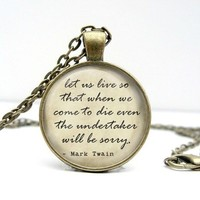 "Mark Twain Quote Dome Pendant Necklace - ""Let Us Live So That When We Come To Die..."" - Ships 3/21"