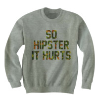SO HIPSTER IT HURTS SWEATER URBAN GIFT IDEAS HIPSTER SHIRTS