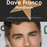 The Dave Franco Handbook - Everything You Need to Know about Dave Franco