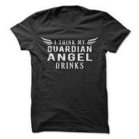 I Think My Guardian Angel Drinks T-Shirt