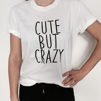 Cute but crazy white Tshirt Fashion funny saying slogan womens girls sassy cute gift cool