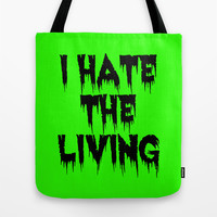I HATE THE LIVING Tote Bag by Simply Wretched