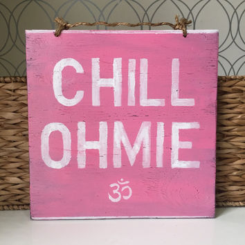 Chill Ohmie Sign / Yoga Decor / Bohemian Decor / Hippie Decor - Pink