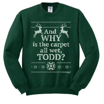 And WHY is the carpet all wet TODD Ugly Christmas Sweater sweatshirt unisex adults size S-2XL