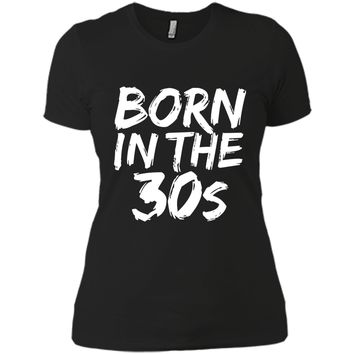Born in the 30s Funny T-shirt 1930s Baby Birthday Party