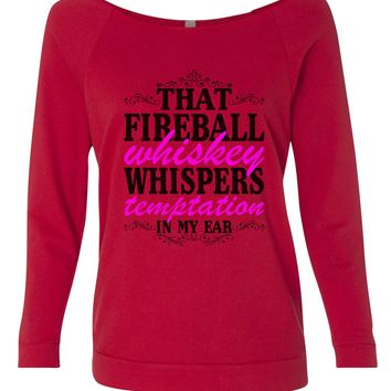 That Fireball Whiskey Whispers Temptation In My Ear 3/4 Sleeve Raw Edge French Terry Cut - Dolman Style Very Trendy