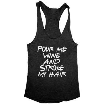 Pour me wine and stroke my hair tank top yoga gym fitness work out fashion cute gift ladies lady best friend funny tumblr sport muscle tank