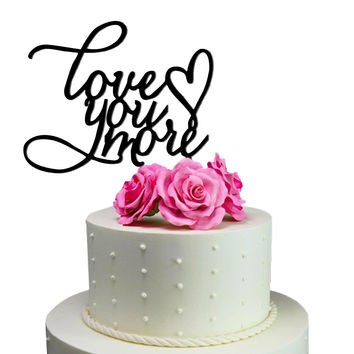 Wedding Cake Topper Love You More Decoration