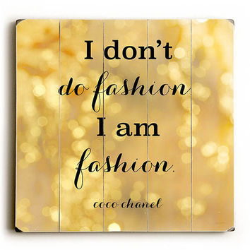 """I Am Fashion"" Coco Chanel Quote by Artist Sue Schlabach Wood Sign"
