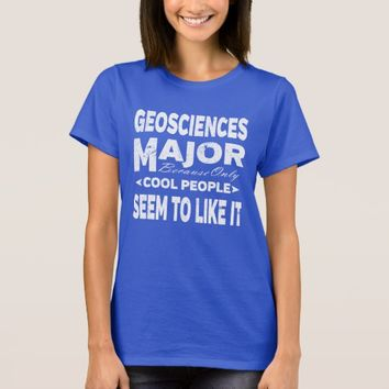 Geosciences College Major Only Cool People Like It T-Shirt