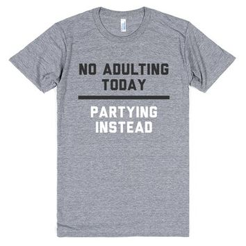 No Adulting Today Partying Instead