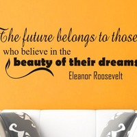 Wall Vinyl Decal Quote Sticker Home Decor Art Mural The future belongs to those who believe in the beauty of their dreams Eleanor Roosevelt Z191
