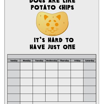 Dogs Are Like Potato Chips Blank Calendar Dry Erase Board by TooLoud