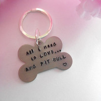 All I Need Is Love And Pit Bull Hand Stamped Dog Bone Keychain Made To Order Text Can Be Changed
