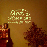 Some of God's Greatest Gifts are Unanswered Prayers Garth Brooks Song Quote Vinyl Wall Art Decal