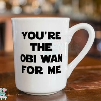 You're the OBI WAN for me, Popular Sayings Coffee Cup, Gift, Custom Mug, 11oz Custom Cup,  Valentines Gift, Only One for me, Love Gift