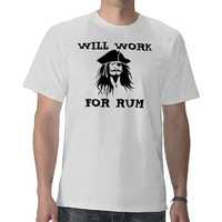 Caribbean Pirates will work for rum T shirt from Zazzle.com