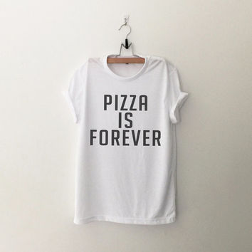 Pizza is forever T-Shirt womens girls teens unisex grunge tumblr instagram blogger punk dope swag hype hipster gifts merch