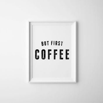 But First Coffee, Coffee Artwork, Coffee Quote, Coffee Wall Decor, But First Coffee, Typography Coffee Quote, Desk Decor Printable Wall Art,