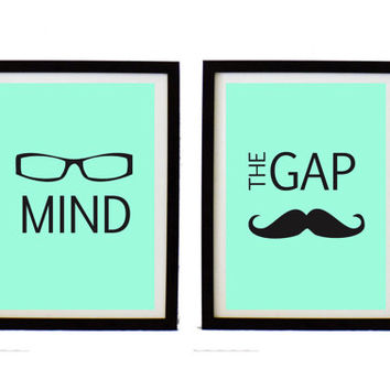 Mind the gap print set,Typography art print, inspirational art decor, glasses &mustache illustration ,wall hanging decor,holidsys gift