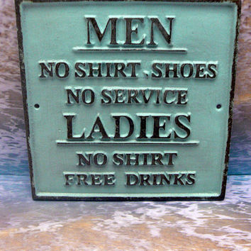 No Shirt Shoes Service Men Ladies Free Drinks Cast Iron Sign Lite Beach Blue Funny Humor Man Cave Garage Plaque Shabby Style Chic Distressed