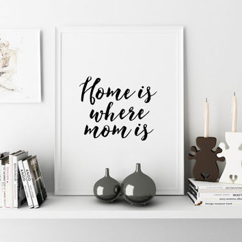 Love Sign,Mothers Day Gift,Wall Art,Home Is Where Mom Is,Typography Quotes,Quote Print,Hand Letter Mothers Day From Daughter,Gift Idea