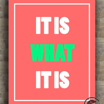 Inspirational Quotes, It is What It Is, inspiring quotes, typography, poem, poster, wall art, home decor, wall decor, 8x10, 11x14, 16x20