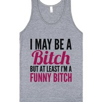 I May Be A Bitch But At Least I'm A Funny Bitch Tank Top Pink Black...