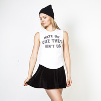 Don't Hate Us Cuz You Ain't Us Muscle Tee