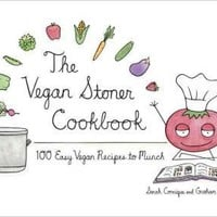 The Vegan Stoner Cookbook: 100 Easy Vegan Recipes to Munch